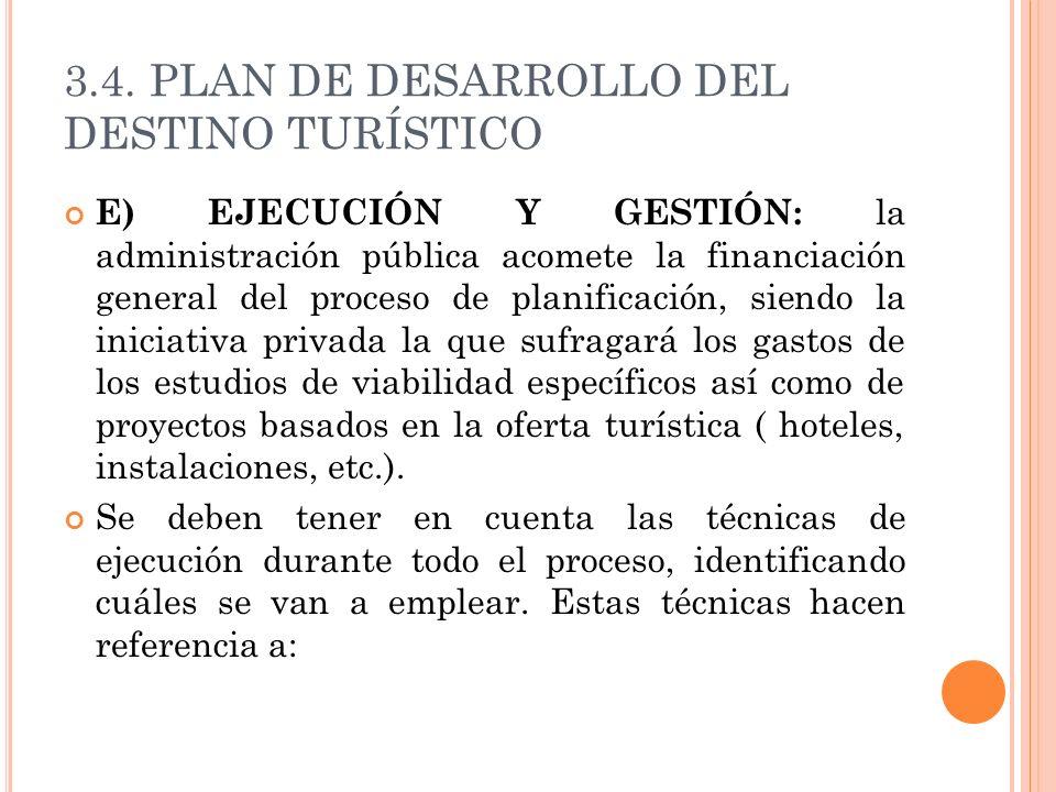 3.4. PLAN DE DESARROLLO DEL DESTINO TURÍSTICO E) EJECUCIÓN Y GESTIÓN: la administración pública acomete la financiación general del proceso de planifi