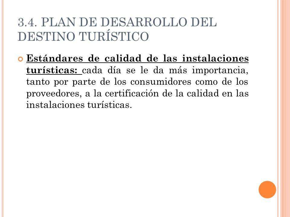 3.4. PLAN DE DESARROLLO DEL DESTINO TURÍSTICO Estándares de calidad de las instalaciones turísticas: cada día se le da más importancia, tanto por part