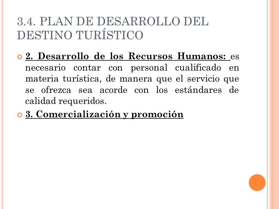 3.4. PLAN DE DESARROLLO DEL DESTINO TURÍSTICO 2. Desarrollo de los Recursos Humanos: es necesario contar con personal cualificado en materia turística