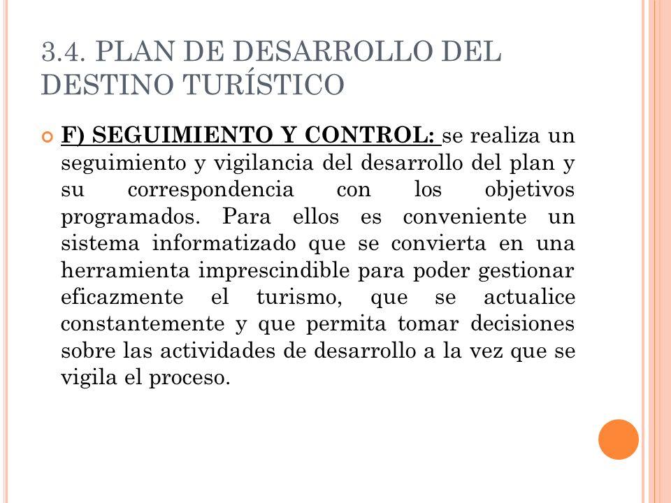 3.4. PLAN DE DESARROLLO DEL DESTINO TURÍSTICO F) SEGUIMIENTO Y CONTROL: se realiza un seguimiento y vigilancia del desarrollo del plan y su correspond