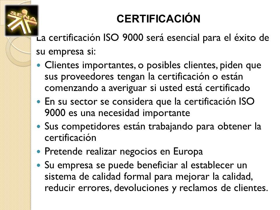 CERTIFICACIÓN La certificación ISO 9000 será esencial para el éxito de su empresa si: Clientes importantes, o posibles clientes, piden que sus proveed