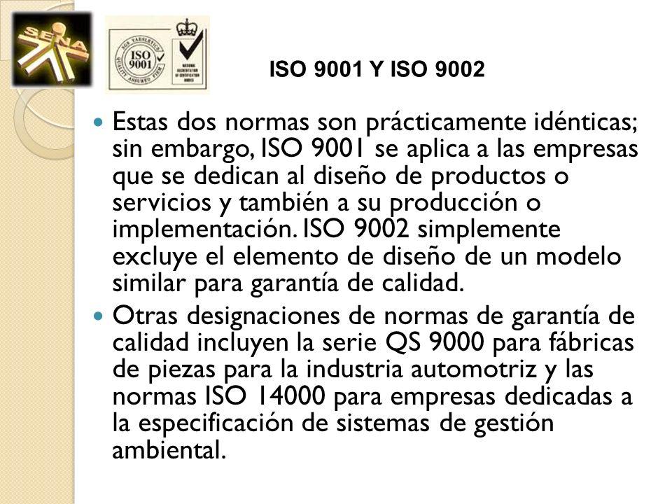 ISO 9001 Y ISO 9002 Estas dos normas son prácticamente idénticas; sin embargo, ISO 9001 se aplica a las empresas que se dedican al diseño de productos