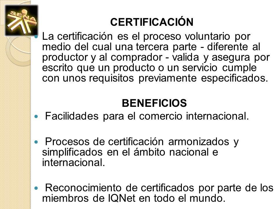 CERTIFICACIÓN La certificación es el proceso voluntario por medio del cual una tercera parte - diferente al productor y al comprador - valida y asegur