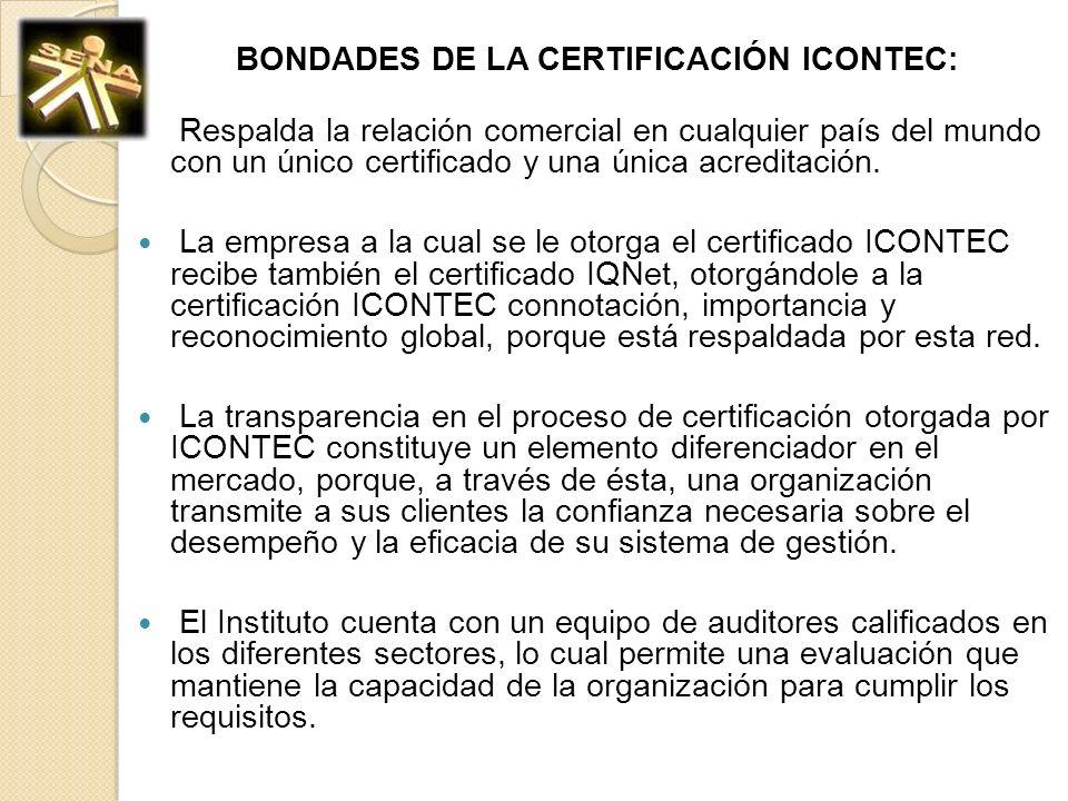 BONDADES DE LA CERTIFICACIÓN ICONTEC: Respalda la relación comercial en cualquier país del mundo con un único certificado y una única acreditación. La