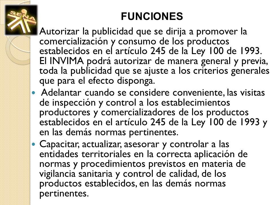 FUNCIONES Autorizar la publicidad que se dirija a promover la comercialización y consumo de los productos establecidos en el artículo 245 de la Ley 10