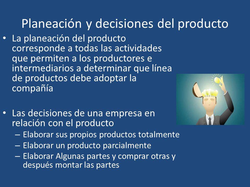 Planeación y decisiones del producto La planeación del producto corresponde a todas las actividades que permiten a los productores e intermediarios a