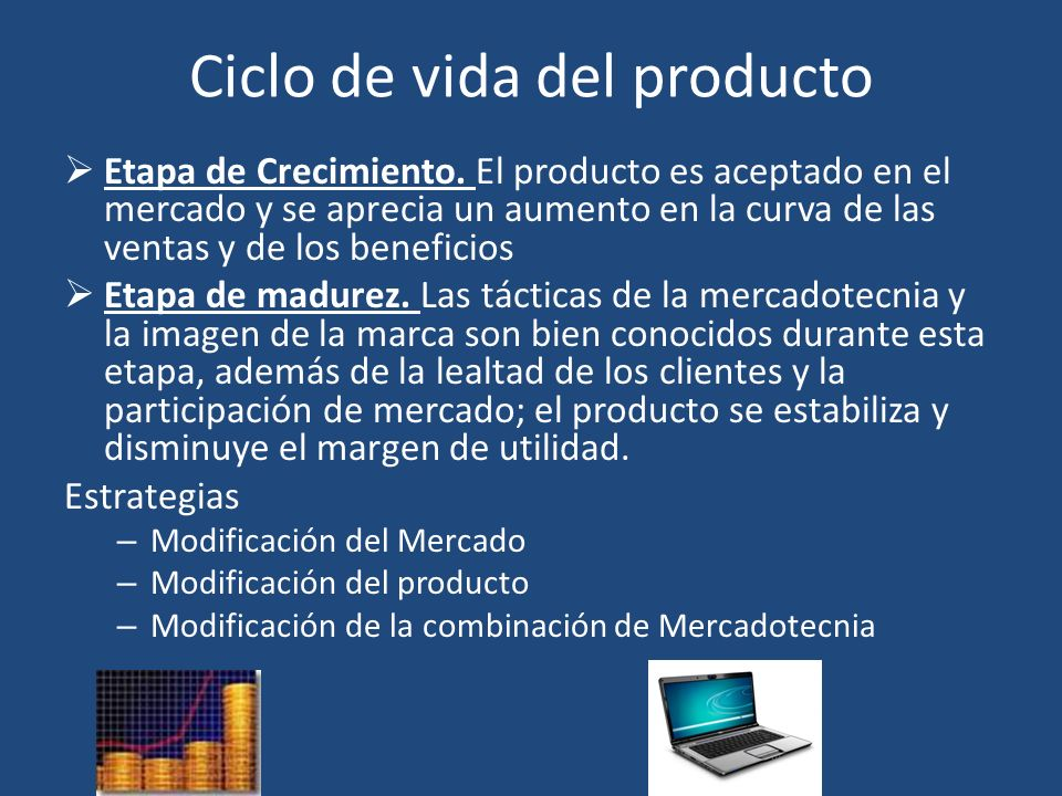 Ciclo de vida del producto Etapa de Crecimiento. El producto es aceptado en el mercado y se aprecia un aumento en la curva de las ventas y de los bene