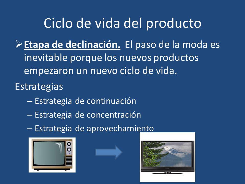 Ciclo de vida del producto Etapa de declinación. El paso de la moda es inevitable porque los nuevos productos empezaron un nuevo ciclo de vida. Estrat
