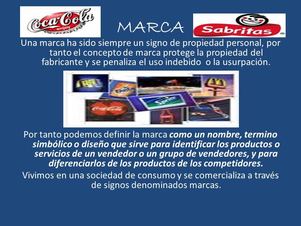 MARCA Una marca ha sido siempre un signo de propiedad personal, por tanto el concepto de marca protege la propiedad del fabricante y se penaliza el us
