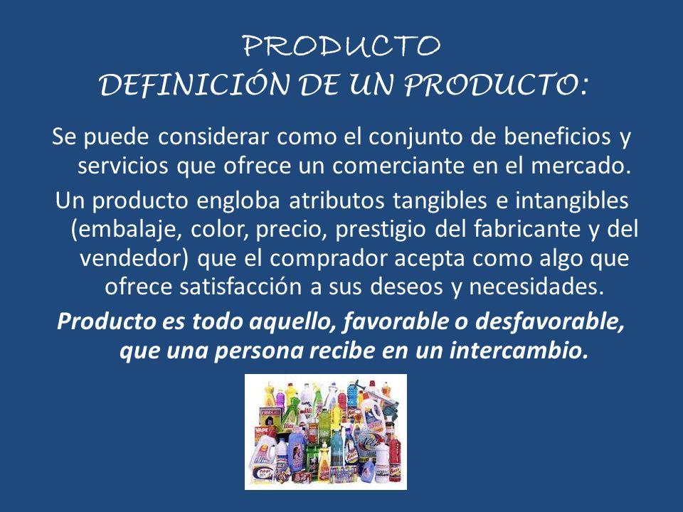 PRODUCTO DEFINICIÓN DE UN PRODUCTO: Se puede considerar como el conjunto de beneficios y servicios que ofrece un comerciante en el mercado. Un product