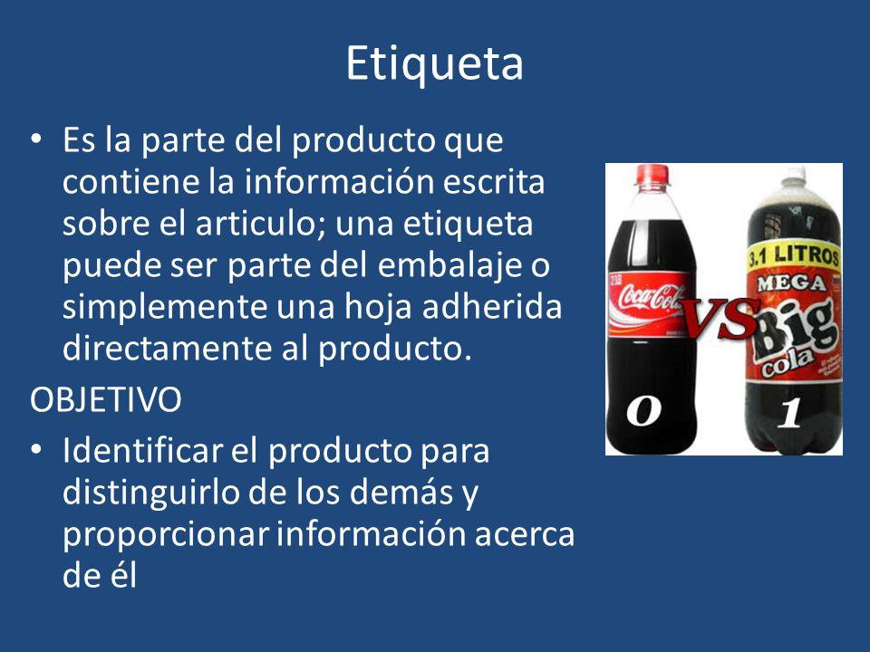 Etiqueta Es la parte del producto que contiene la información escrita sobre el articulo; una etiqueta puede ser parte del embalaje o simplemente una h