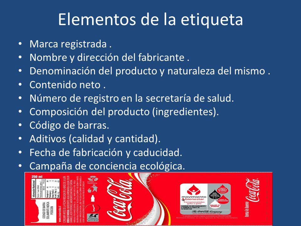 Elementos de la etiqueta Marca registrada. Nombre y dirección del fabricante. Denominación del producto y naturaleza del mismo. Contenido neto. Número