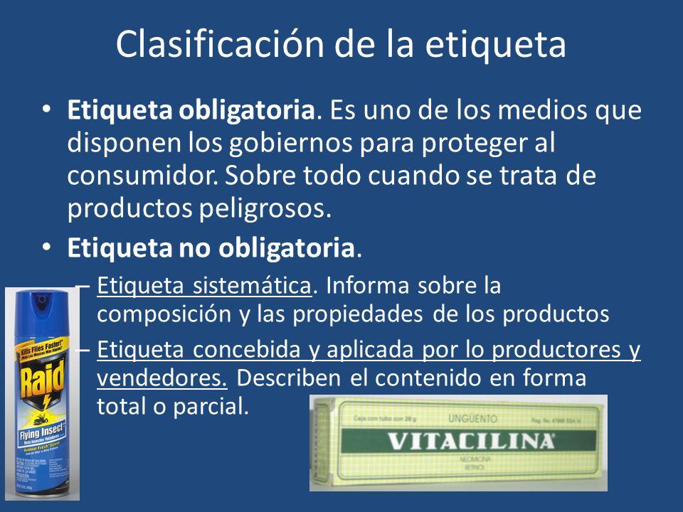 Clasificación de la etiqueta Etiqueta obligatoria. Es uno de los medios que disponen los gobiernos para proteger al consumidor. Sobre todo cuando se t