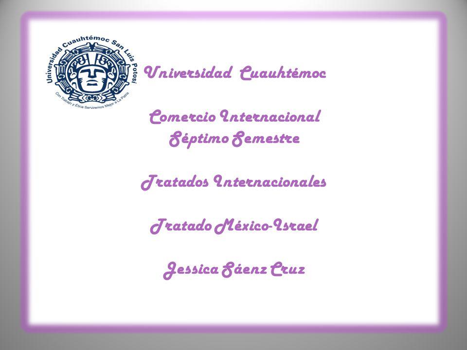 Universidad Cuauhtémoc Comercio Internacional Séptimo Semestre Tratados Internacionales Tratado México-Israel Jessica Sáenz Cruz