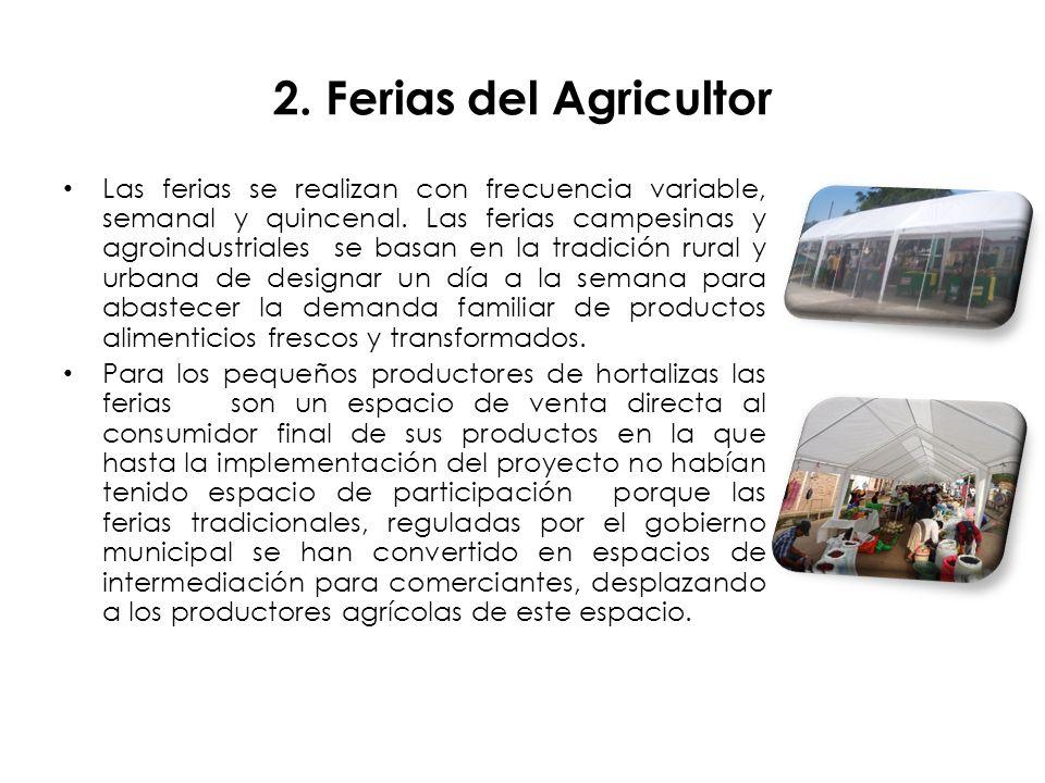 2.Ferias del Agricultor Las ferias se realizan con frecuencia variable, semanal y quincenal.