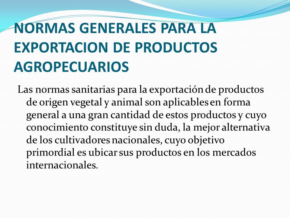 NORMAS GENERALES PARA LA EXPORTACION DE PRODUCTOS AGROPECUARIOS Las normas sanitarias para la exportación de productos de origen vegetal y animal son