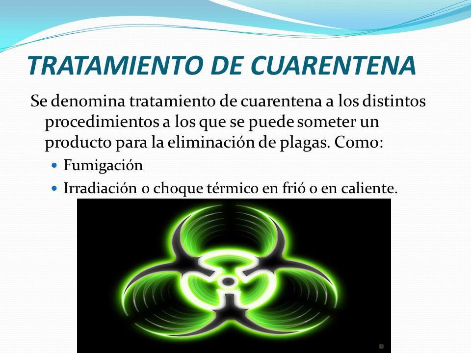 TRATAMIENTO DE CUARENTENA Se denomina tratamiento de cuarentena a los distintos procedimientos a los que se puede someter un producto para la eliminac