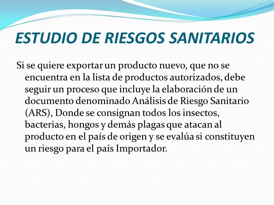 ESTUDIO DE RIESGOS SANITARIOS Si se quiere exportar un producto nuevo, que no se encuentra en la lista de productos autorizados, debe seguir un proces