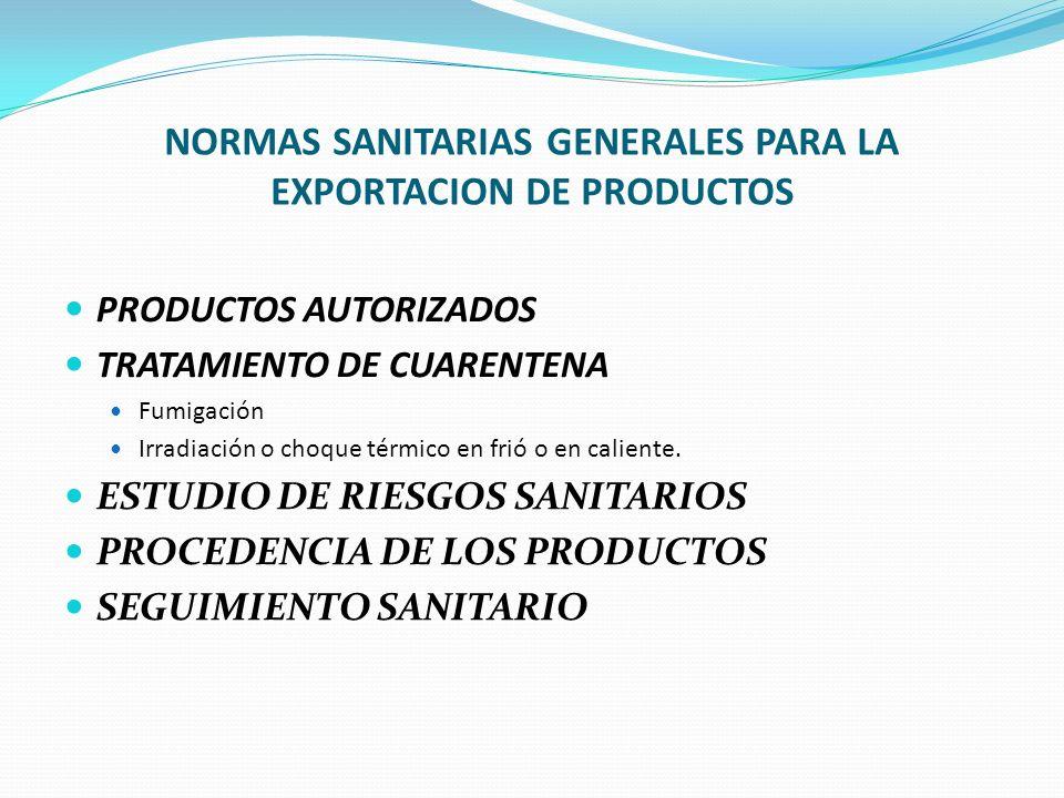 NORMAS SANITARIAS GENERALES PARA LA EXPORTACION DE PRODUCTOS PRODUCTOS AUTORIZADOS TRATAMIENTO DE CUARENTENA Fumigación Irradiación o choque térmico e