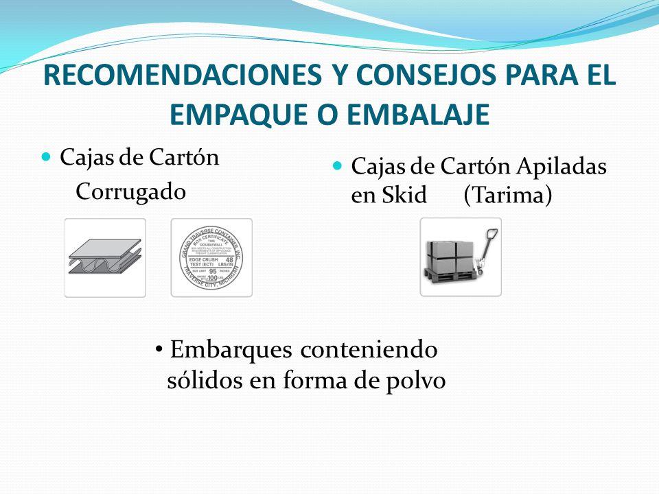 RECOMENDACIONES Y CONSEJOS PARA EL EMPAQUE O EMBALAJE Cajas de Cartón Corrugado Cajas de Cartón Apiladas en Skid (Tarima) Embarques conteniendo sólido