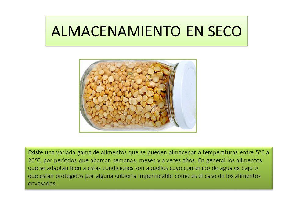 ALMACENAMIENTO EN SECO Existe una variada gama de alimentos que se pueden almacenar a temperaturas entre 5°C a 20°C, por períodos que abarcan semanas,