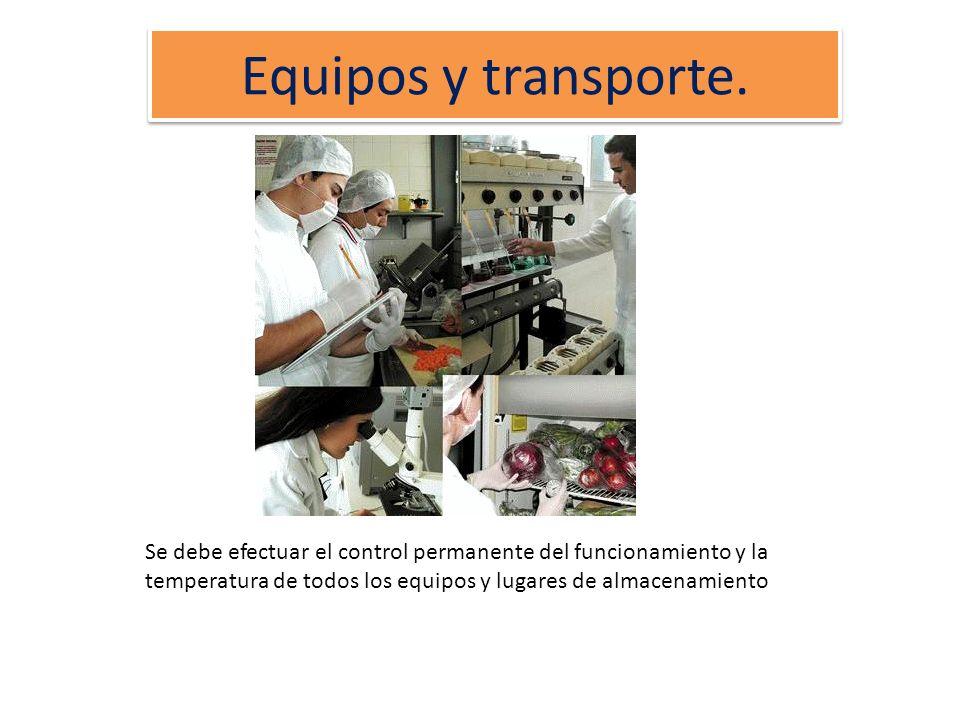 Equipos y transporte. Se debe efectuar el control permanente del funcionamiento y la temperatura de todos los equipos y lugares de almacenamiento