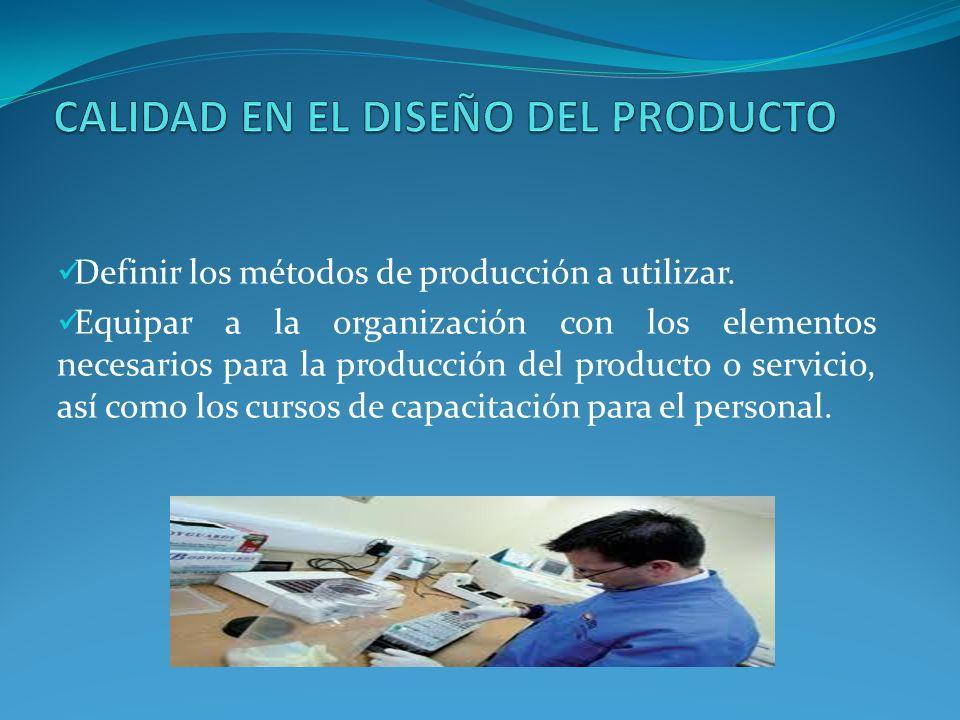 Definir los métodos de producción a utilizar. Equipar a la organización con los elementos necesarios para la producción del producto o servicio, así c
