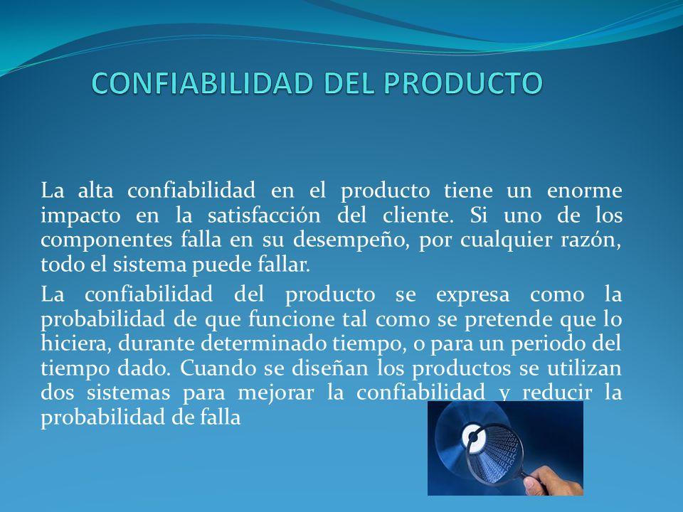La alta confiabilidad en el producto tiene un enorme impacto en la satisfacción del cliente. Si uno de los componentes falla en su desempeño, por cual