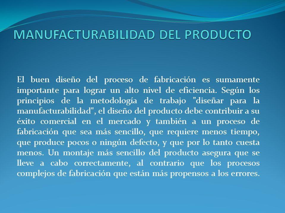 El buen diseño del proceso de fabricación es sumamente importante para lograr un alto nivel de eficiencia. Según los principios de la metodología de t