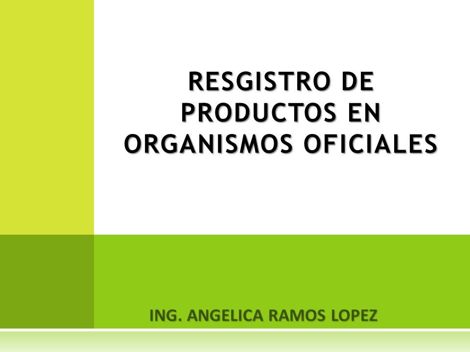 ING. ANGELICA RAMOS LOPEZ RESGISTRO DE PRODUCTOS EN ORGANISMOS OFICIALES