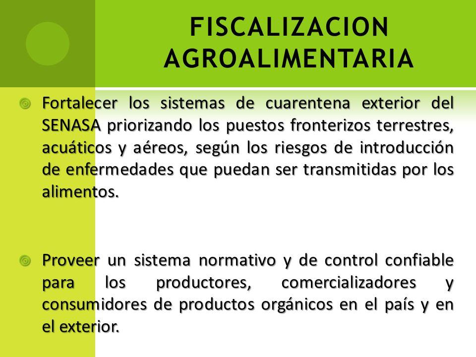FISCALIZACION AGROALIMENTARIA Fortalecer los sistemas de cuarentena exterior del SENASA priorizando los puestos fronterizos terrestres, acuáticos y aé