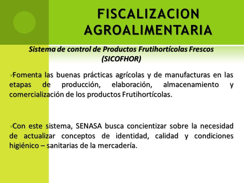 FISCALIZACION AGROALIMENTARIA Sistema de control de Productos Frutihortícolas Frescos (SICOFHOR) Fomenta las buenas prácticas agrícolas y de manufactu