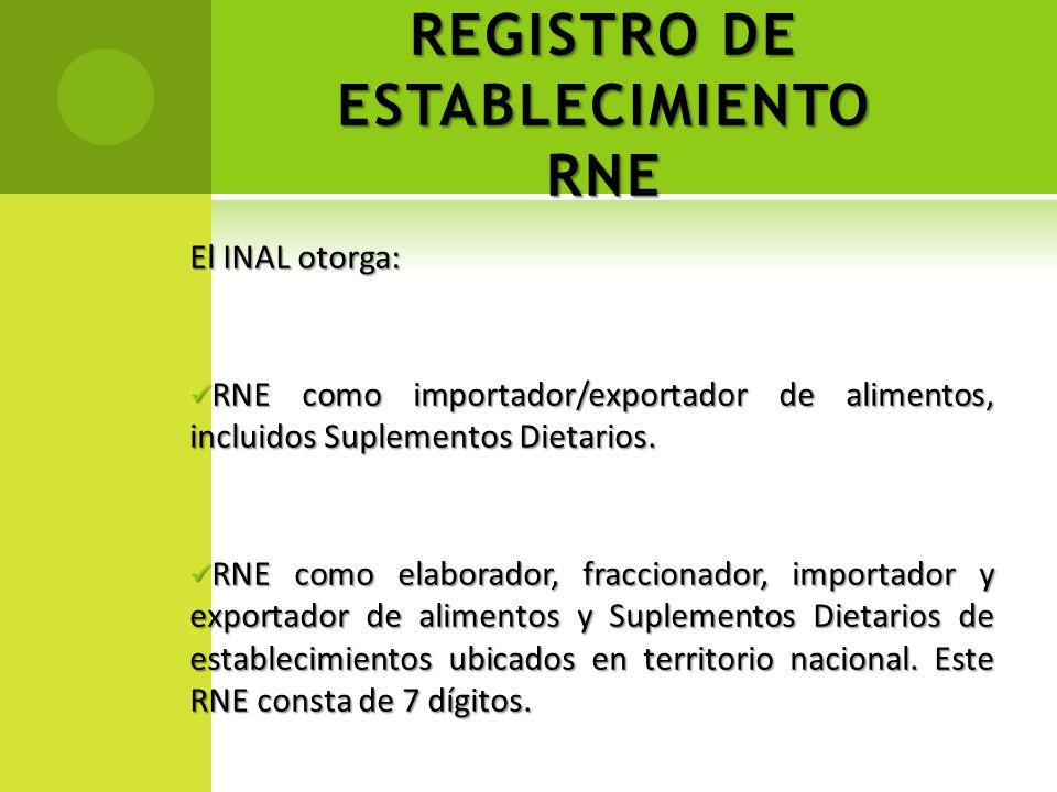 REGISTRO DE ESTABLECIMIENTO RNE El INAL otorga: RNE como importador/exportador de alimentos, incluidos Suplementos Dietarios. RNE como importador/expo