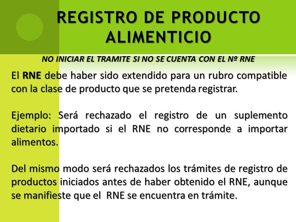 REGISTRO DE PRODUCTO ALIMENTICIO NO INICIAR EL TRAMITE SI NO SE CUENTA CON EL Nº RNE El RNE debe haber sido extendido para un rubro compatible con la