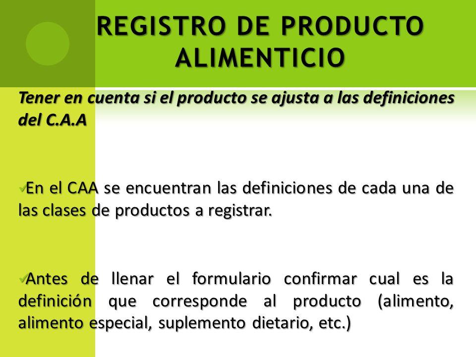 REGISTRO DE PRODUCTO ALIMENTICIO Tener en cuenta si el producto se ajusta a las definiciones del C.A.A En el CAA se encuentran las definiciones de cad