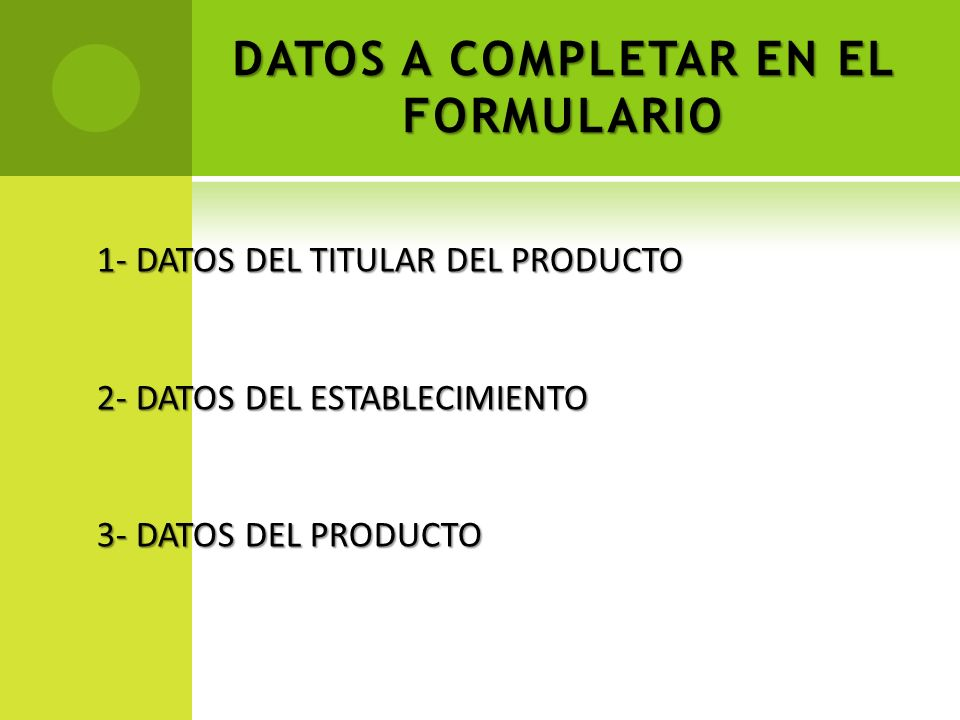 DATOS A COMPLETAR EN EL FORMULARIO 1- DATOS DEL TITULAR DEL PRODUCTO 2- DATOS DEL ESTABLECIMIENTO 3- DATOS DEL PRODUCTO