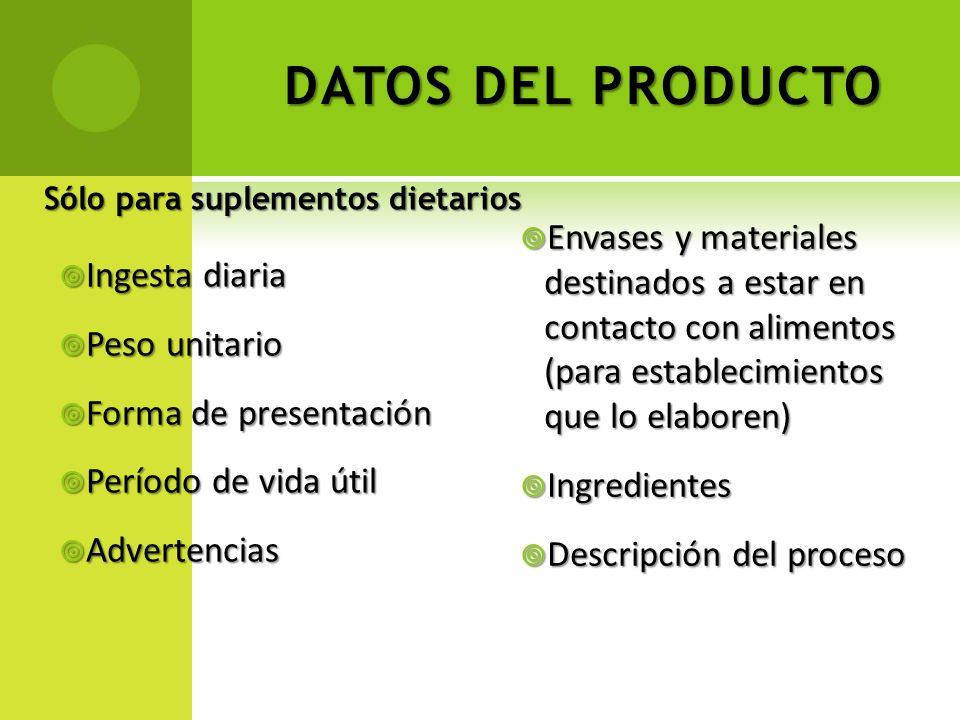 DATOS DEL PRODUCTO Sólo para suplementos dietarios Ingesta diaria Ingesta diaria Peso unitario Peso unitario Forma de presentación Forma de presentaci