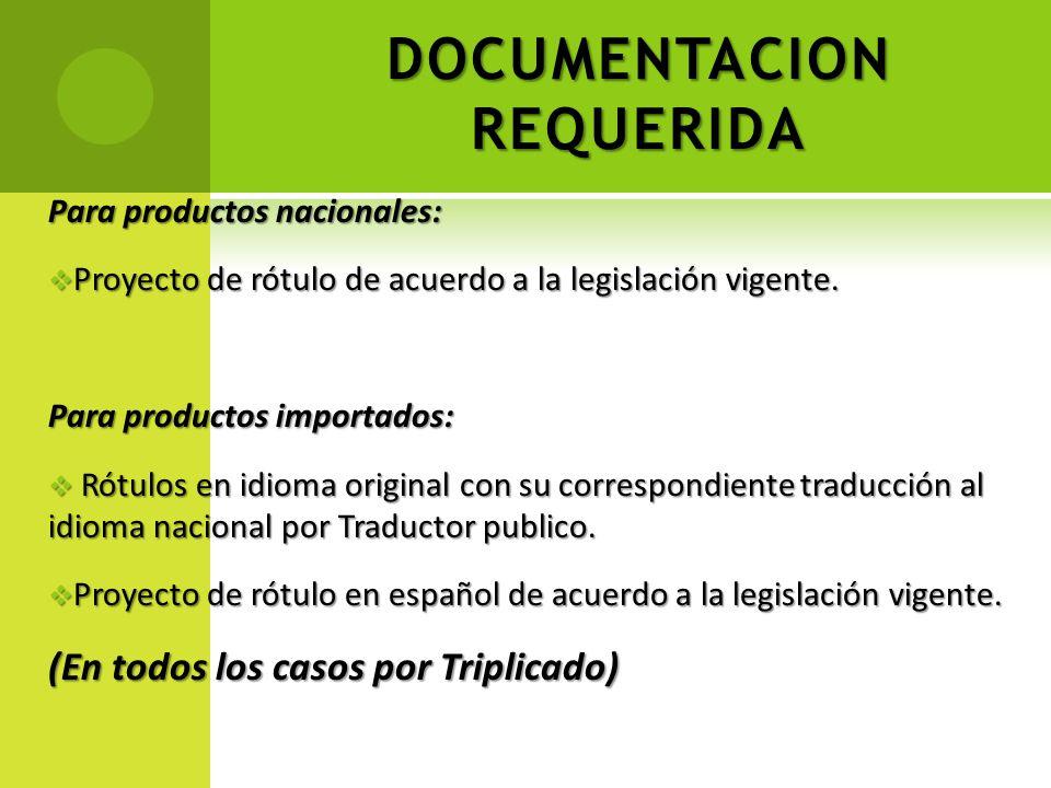 DOCUMENTACION REQUERIDA Para productos nacionales: Proyecto de rótulo de acuerdo a la legislación vigente. Proyecto de rótulo de acuerdo a la legislac