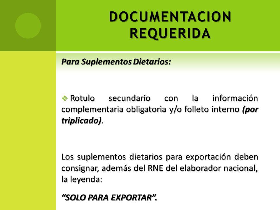 DOCUMENTACION REQUERIDA Para Suplementos Dietarios: Rotulo secundario con la información complementaria obligatoria y/o folleto interno (por triplicad