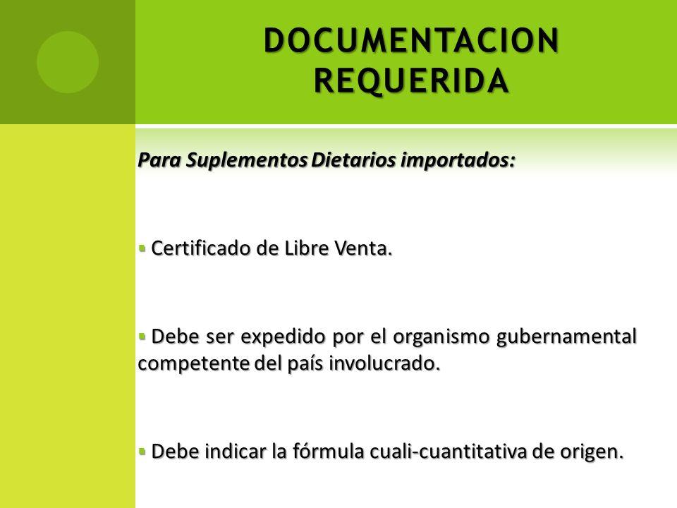 DOCUMENTACION REQUERIDA Para Suplementos Dietarios importados: Certificado de Libre Venta. Certificado de Libre Venta. Debe ser expedido por el organi