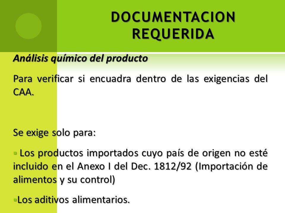 DOCUMENTACION REQUERIDA Análisis químico del producto Para verificar si encuadra dentro de las exigencias del CAA. Se exige solo para: Los productos i