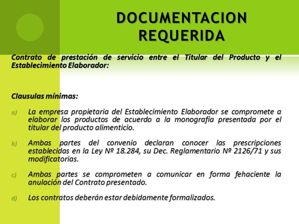 DOCUMENTACION REQUERIDA Contrato de prestación de servicio entre el Titular del Producto y el Establecimiento Elaborador: Clausulas mínimas: a) La emp
