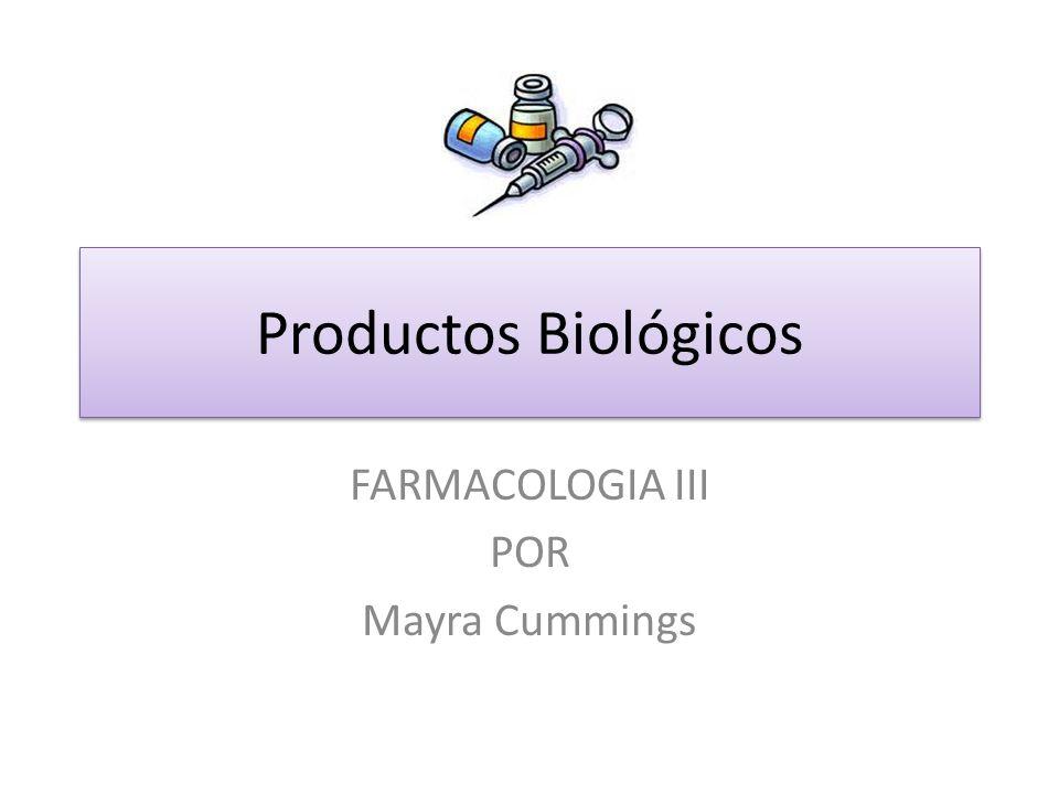 Productos Biológicos FARMACOLOGIA III POR Mayra Cummings