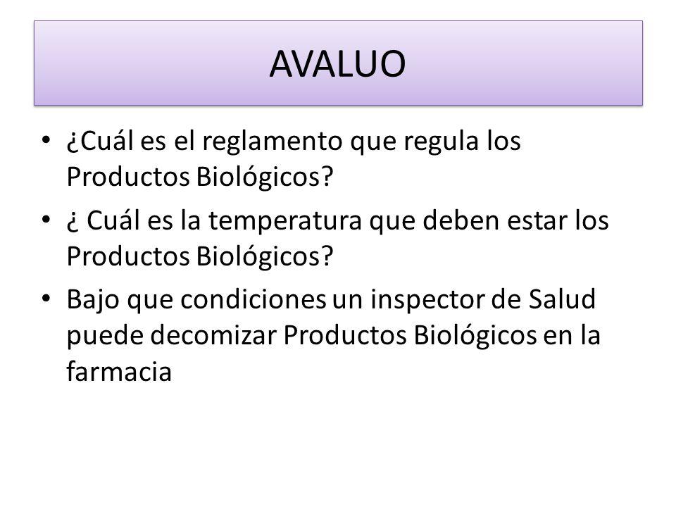 AVALUO ¿Cuál es el reglamento que regula los Productos Biológicos? ¿ Cuál es la temperatura que deben estar los Productos Biológicos? Bajo que condici