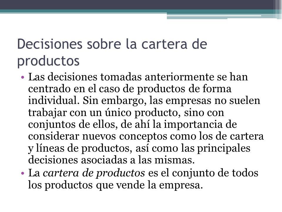 Decisiones sobre la cartera de productos Las decisiones tomadas anteriormente se han centrado en el caso de productos de forma individual. Sin embargo