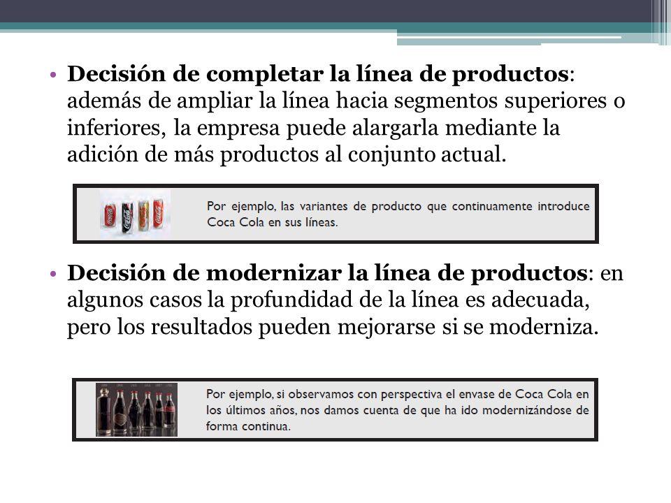 Decisión de completar la línea de productos: además de ampliar la línea hacia segmentos superiores o inferiores, la empresa puede alargarla mediante la adición de más productos al conjunto actual.
