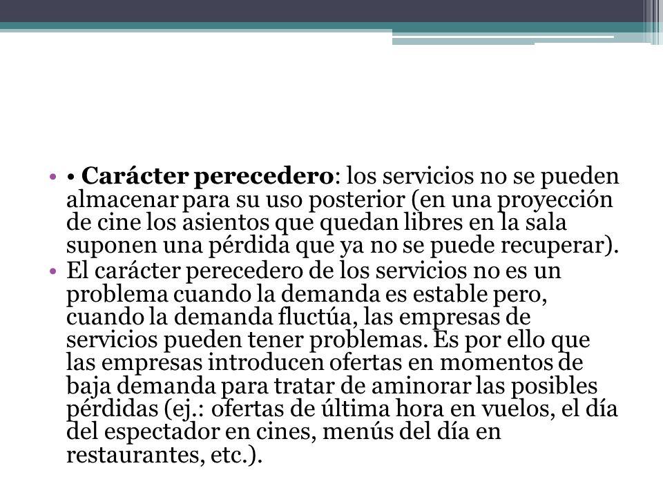 Carácter perecedero: los servicios no se pueden almacenar para su uso posterior (en una proyección de cine los asientos que quedan libres en la sala s