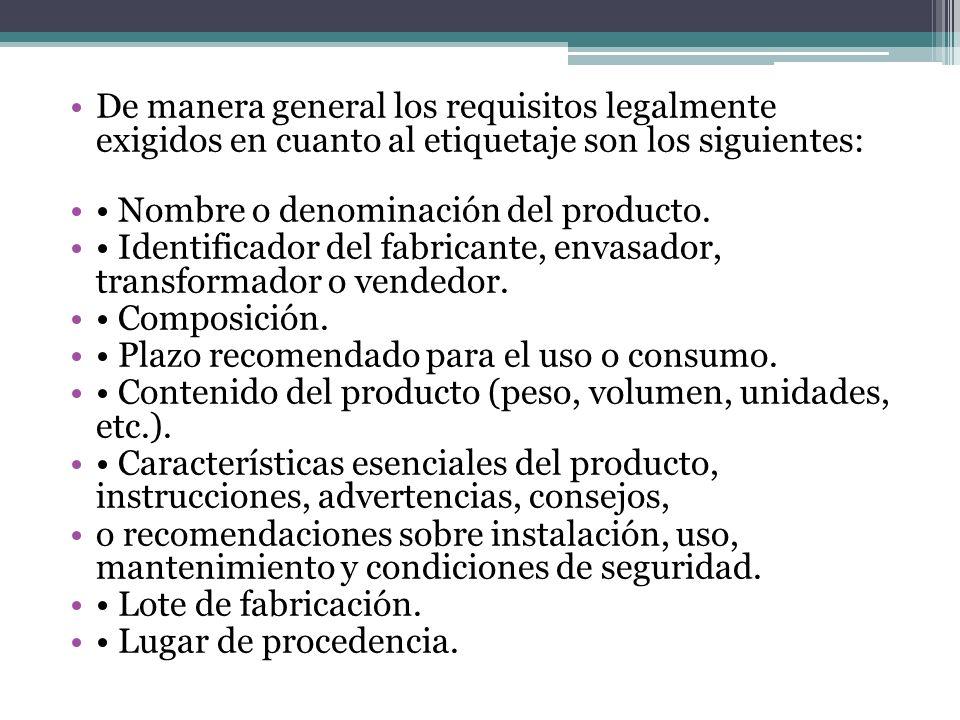 De manera general los requisitos legalmente exigidos en cuanto al etiquetaje son los siguientes: Nombre o denominación del producto. Identificador del