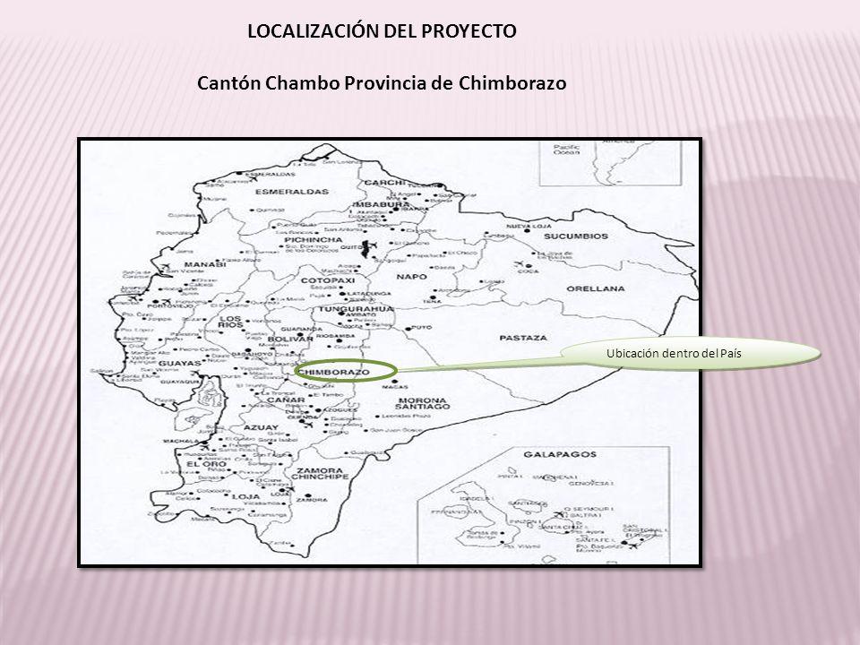 LOCALIZACIÓN DEL PROYECTO Cantón Chambo Provincia de Chimborazo Ubicación dentro del País