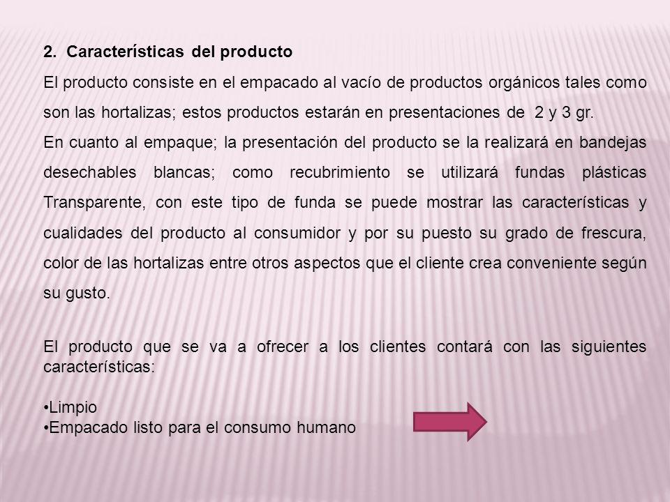 2. Características del producto El producto consiste en el empacado al vacío de productos orgánicos tales como son las hortalizas; estos productos est